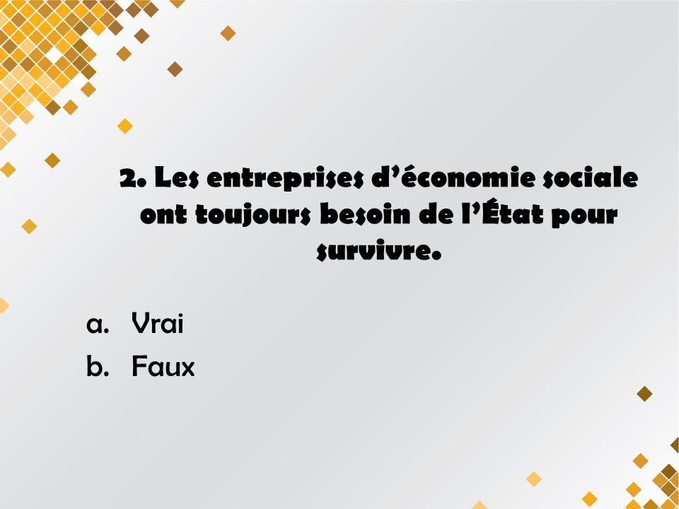 3.Les entreprises déconomie sociale offrent des produits de moindre qualité que les autres.