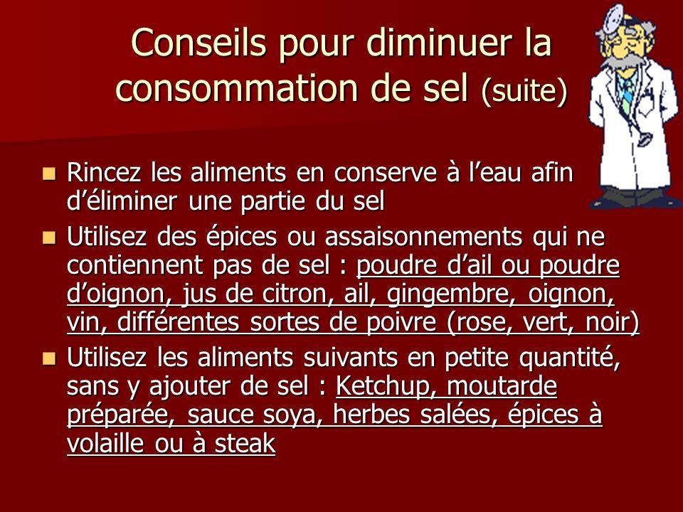 Conseils pour diminuer la consommation de sel (suite) Rincez les aliments en conserve à leau afin déliminer une partie du sel Rincez les aliments en c