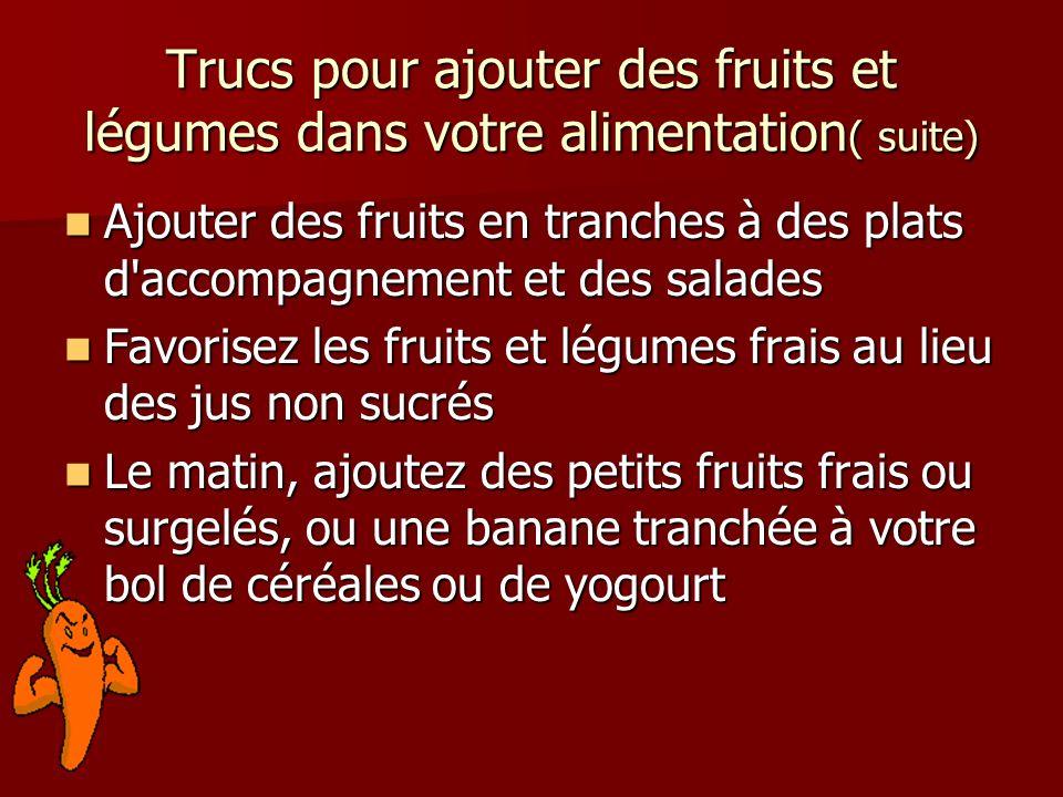 Trucs pour ajouter des fruits et légumes dans votre alimentation ( suite) Ajouter des fruits en tranches à des plats d'accompagnement et des salades A
