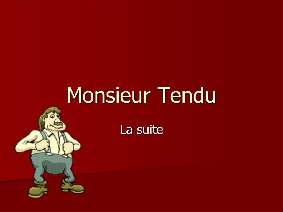 Monsieur Tendu La suite
