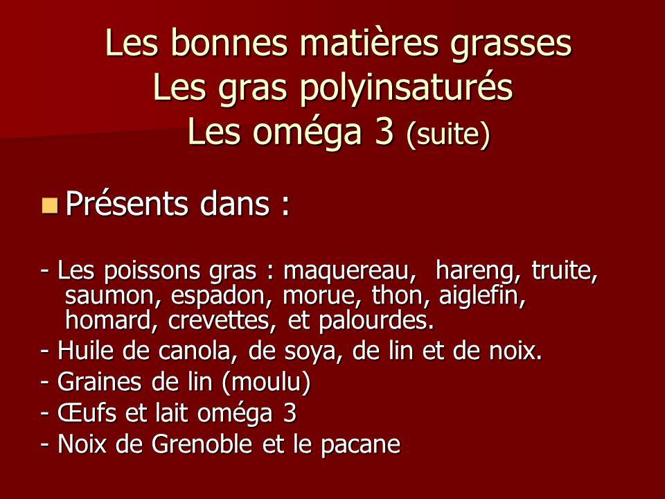 Les bonnes matières grasses Les gras polyinsaturés Les oméga 3 (suite) Les bonnes matières grasses Les gras polyinsaturés Les oméga 3 (suite) Présents