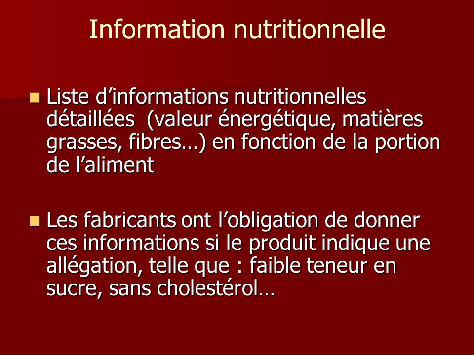 Information nutritionnelle Liste dinformations nutritionnelles détaillées (valeur énergétique, matières grasses, fibres…) en fonction de la portion de