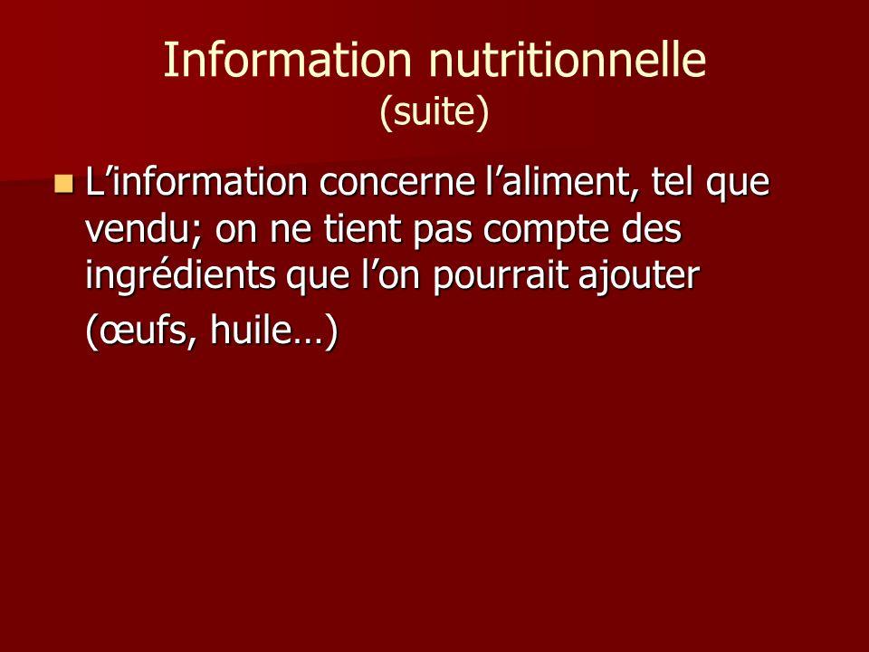 Information nutritionnelle (suite) Linformation concerne laliment, tel que vendu; on ne tient pas compte des ingrédients que lon pourrait ajouter Linf