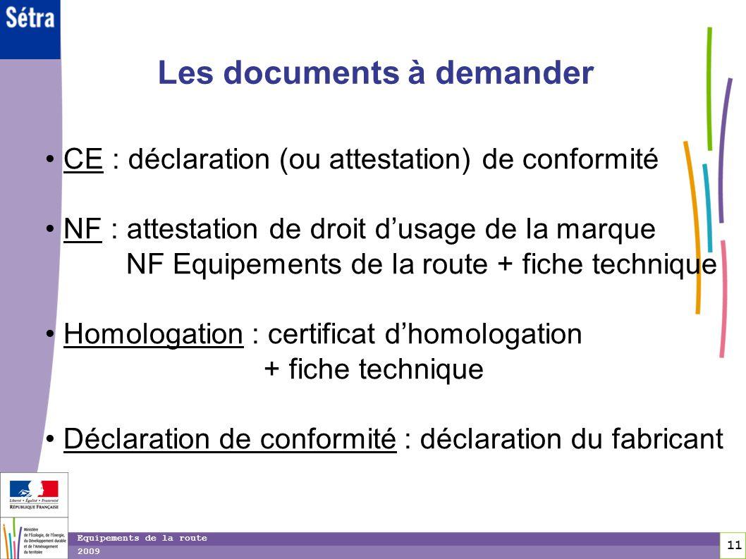 11 11 Equipements de la route 2009 Les documents à demander CE : déclaration (ou attestation) de conformité NF : attestation de droit dusage de la mar