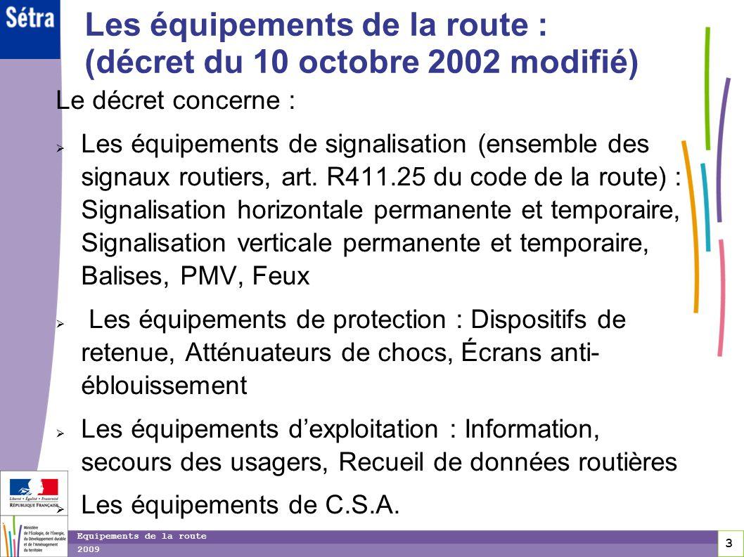 3 3 3 Equipements de la route 2009 Les équipements de la route : (décret du 10 octobre 2002 modifié) Le décret concerne : Les équipements de signalisa