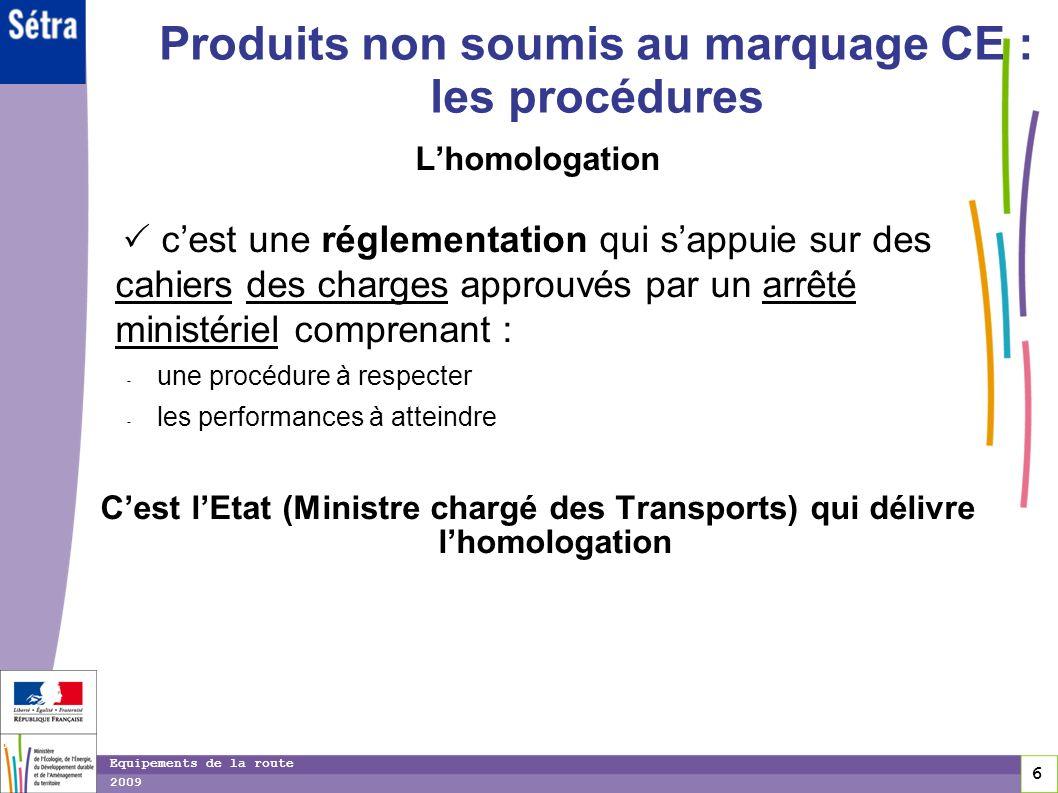 6 6 6 Equipements de la route 2009 Produits non soumis au marquage CE : les procédures Lhomologation cest une réglementation qui sappuie sur des cahie