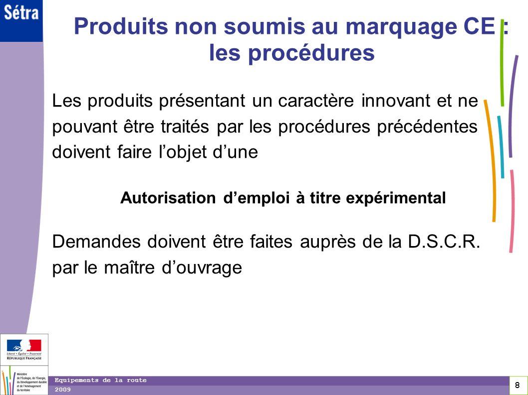 8 8 8 Equipements de la route 2009 Produits non soumis au marquage CE : les procédures Les produits présentant un caractère innovant et ne pouvant êtr