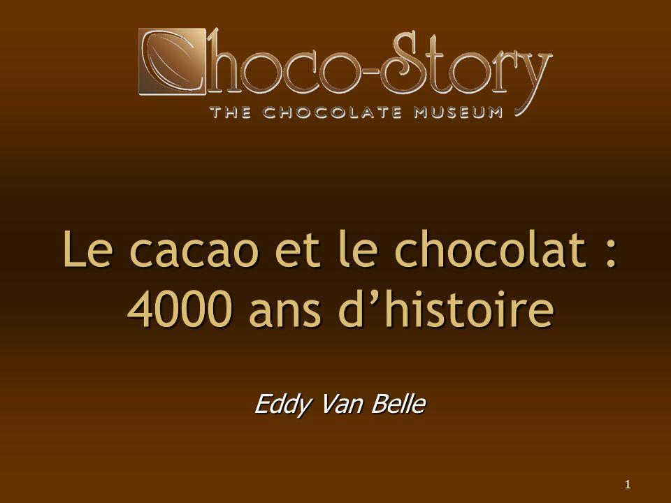 1 Le cacao et le chocolat : 4000 ans dhistoire Eddy Van Belle