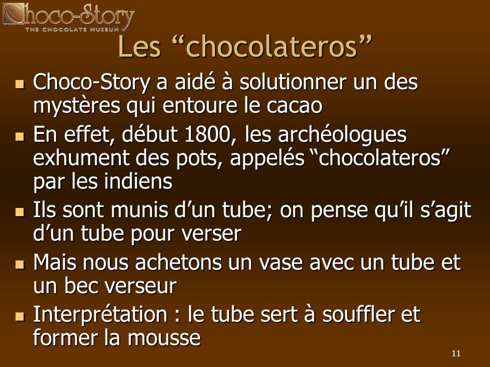11 Les chocolateros Choco-Story a aidé à solutionner un des mystères qui entoure le cacao Choco-Story a aidé à solutionner un des mystères qui entoure