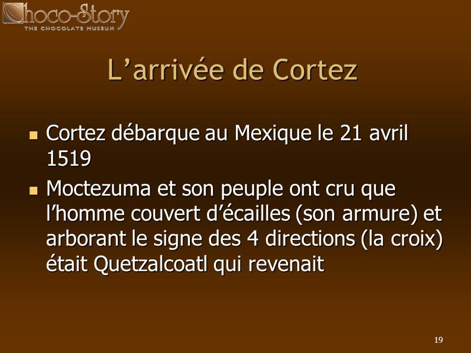 19 Larrivée de Cortez Cortez débarque au Mexique le 21 avril 1519 Cortez débarque au Mexique le 21 avril 1519 Moctezuma et son peuple ont cru que lhom