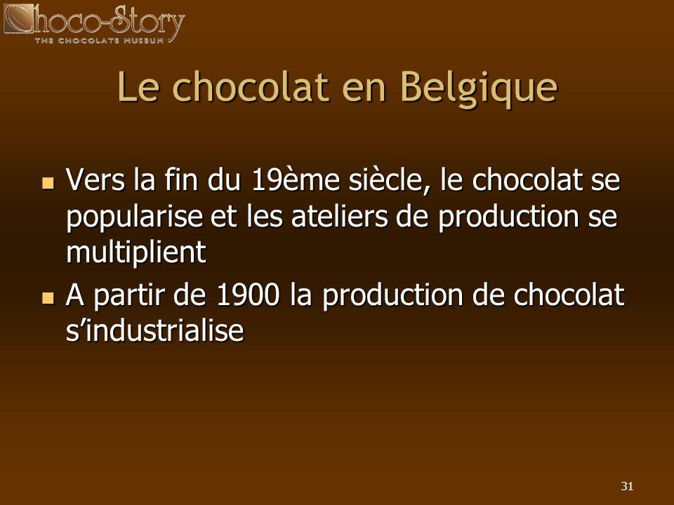31 Vers la fin du 19ème siècle, le chocolat se popularise et les ateliers de production se multiplient Vers la fin du 19ème siècle, le chocolat se pop
