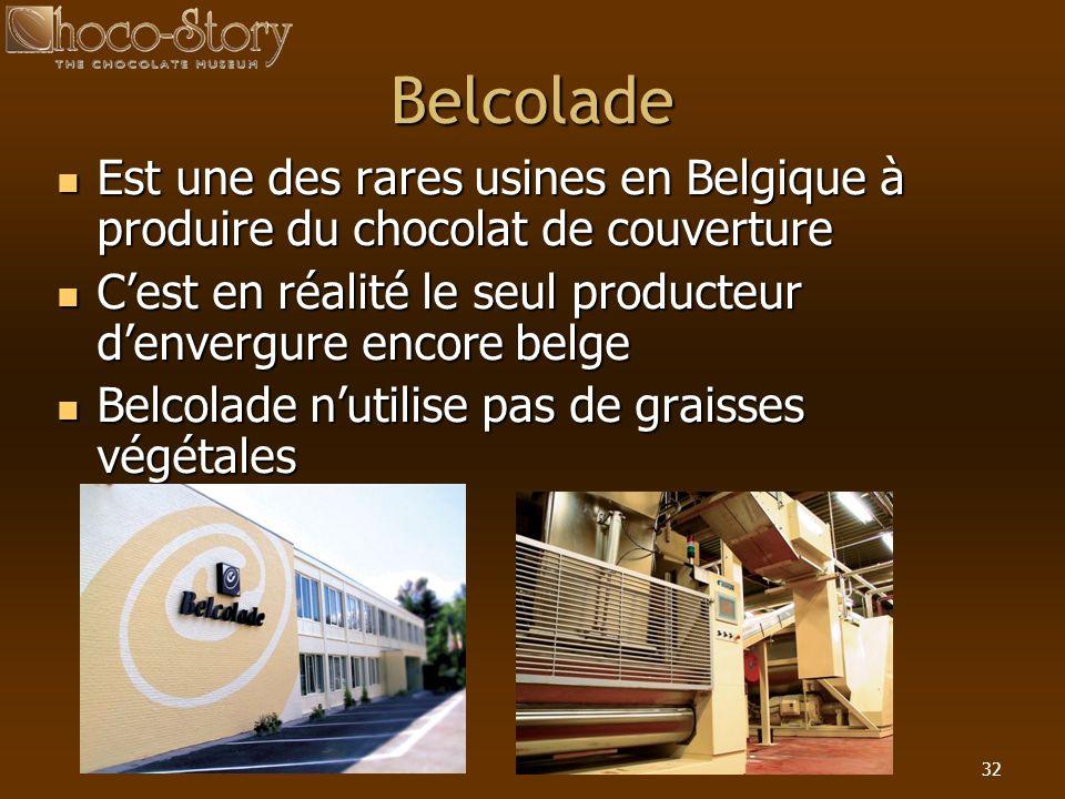 32 Belcolade Est une des rares usines en Belgique à produire du chocolat de couverture Est une des rares usines en Belgique à produire du chocolat de