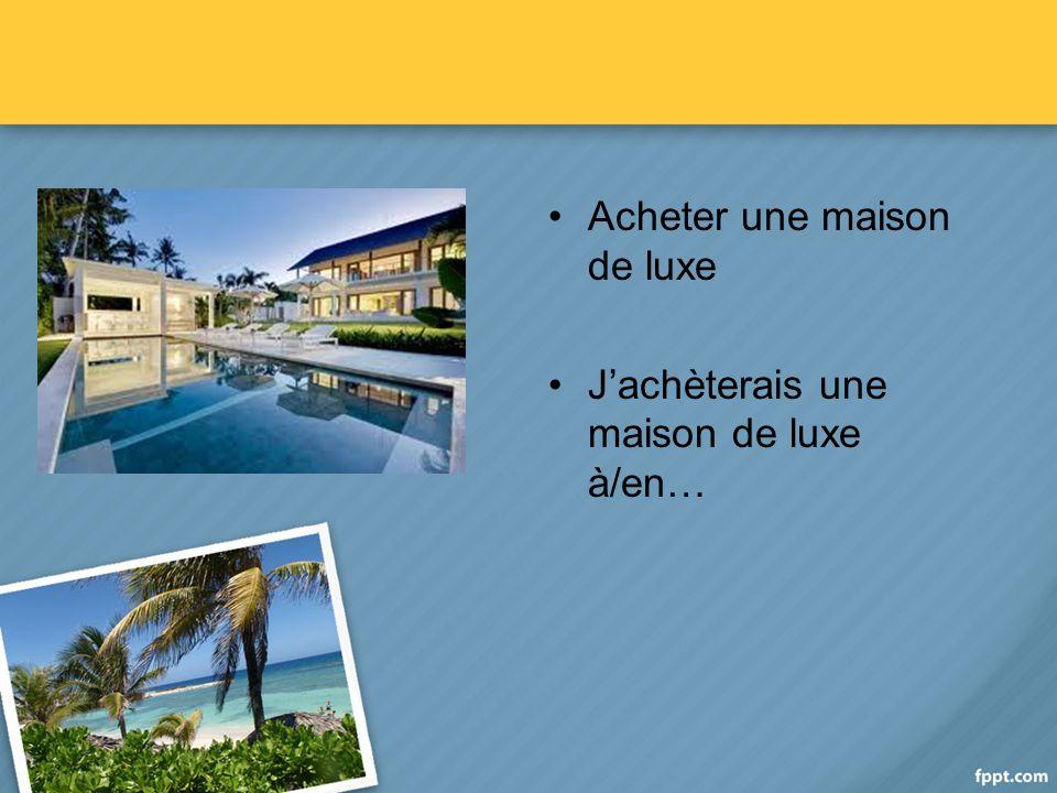 Acheter une maison de luxe Jachèterais une maison de luxe à/en…