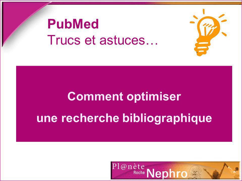 PubMed Trucs et astuces… Comment optimiser une recherche bibliographique