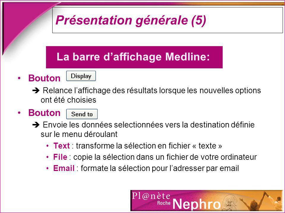 Présentation générale (5) Bouton Relance laffichage des résultats lorsque les nouvelles options ont été choisies Bouton Envoie les données selectionné