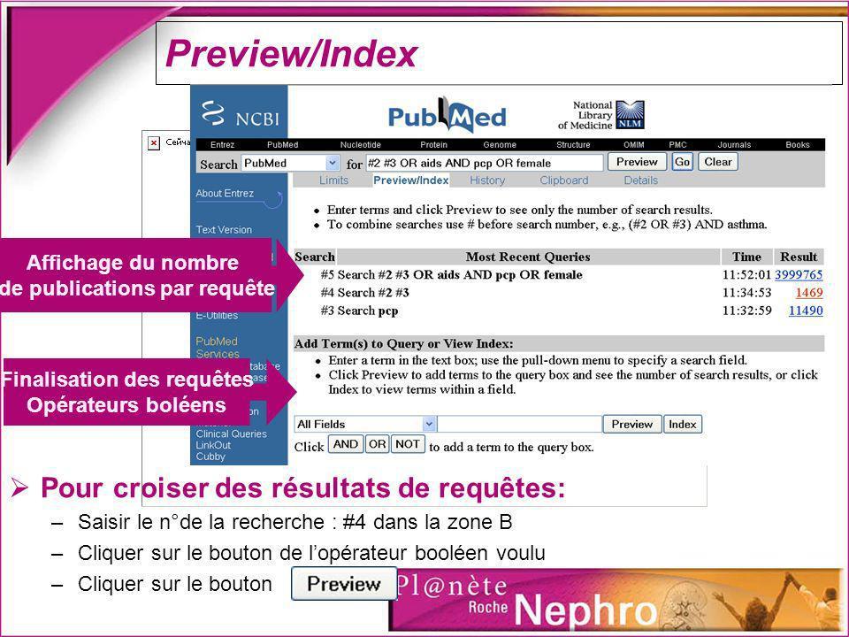 Preview/Index Pour croiser des résultats de requêtes: –Saisir le n°de la recherche : #4 dans la zone B –Cliquer sur le bouton de lopérateur booléen vo