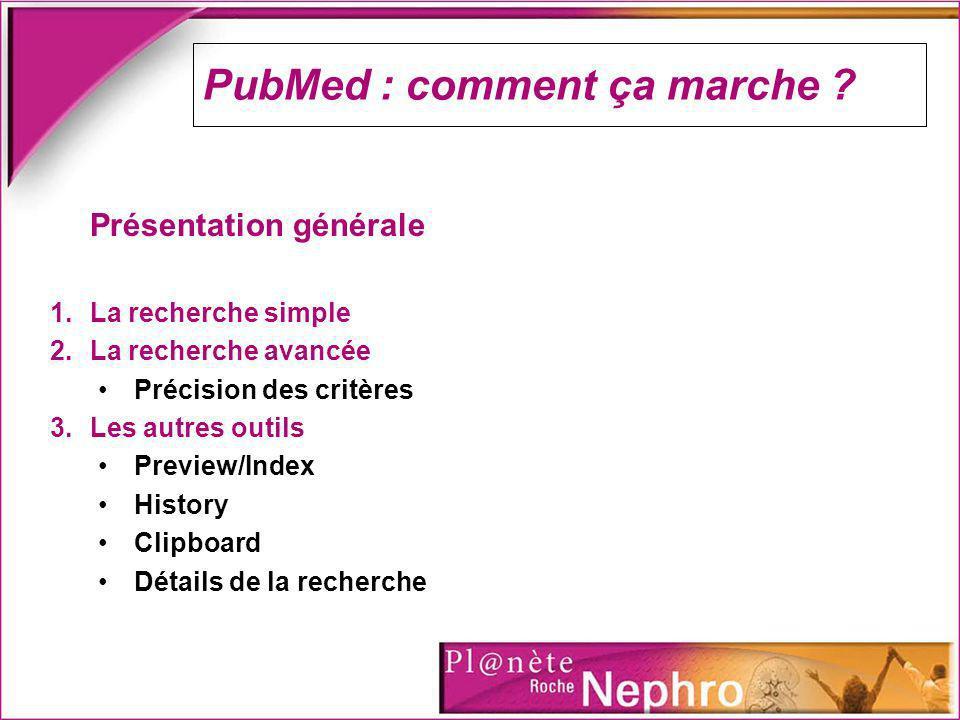 PubMed : comment ça marche ? Présentation générale 1.La recherche simple 2.La recherche avancée Précision des critères 3.Les autres outils Preview/Ind