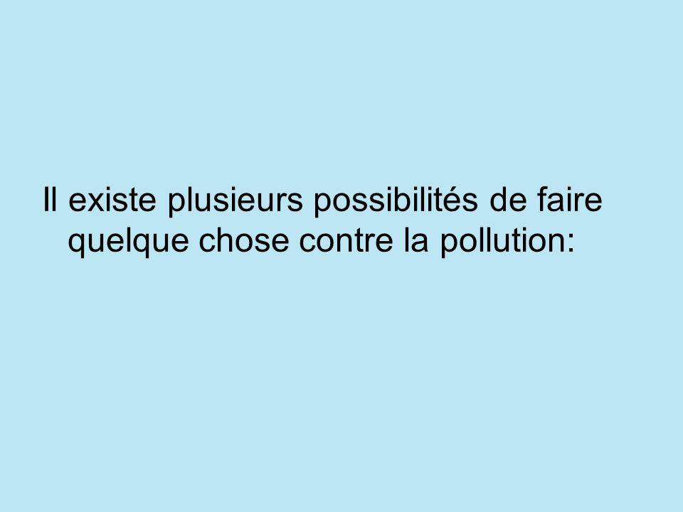 Il existe plusieurs possibilités de faire quelque chose contre la pollution: