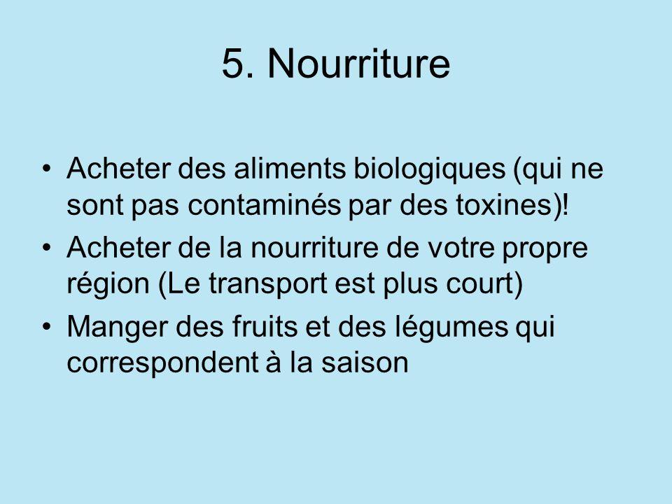 5. Nourriture Acheter des aliments biologiques (qui ne sont pas contaminés par des toxines).