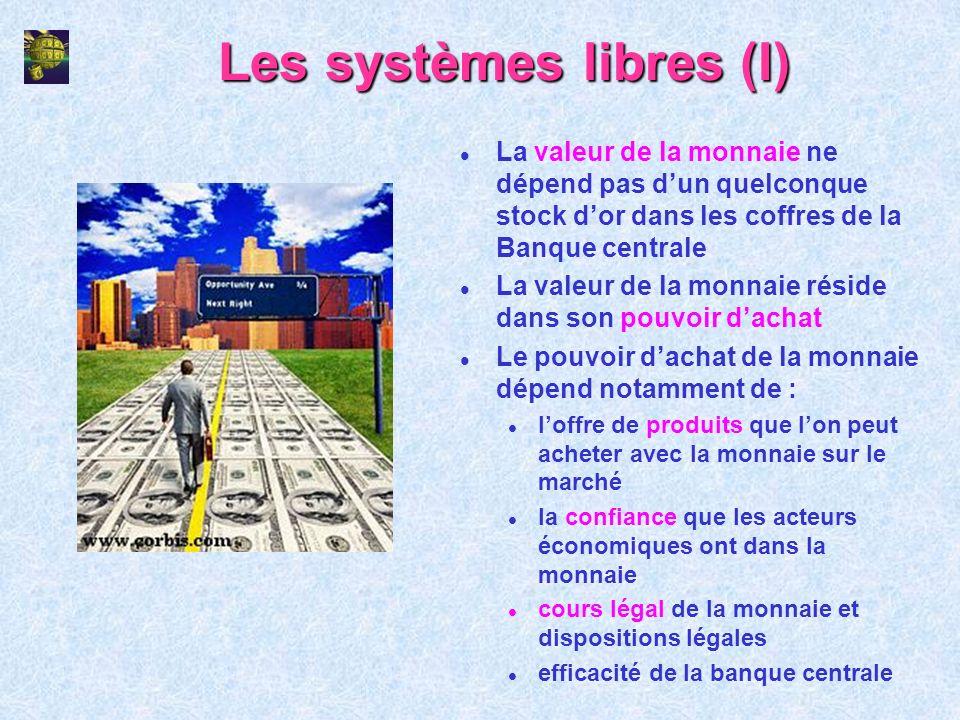 Les systèmes libres (I) l La valeur de la monnaie ne dépend pas dun quelconque stock dor dans les coffres de la Banque centrale l La valeur de la monn