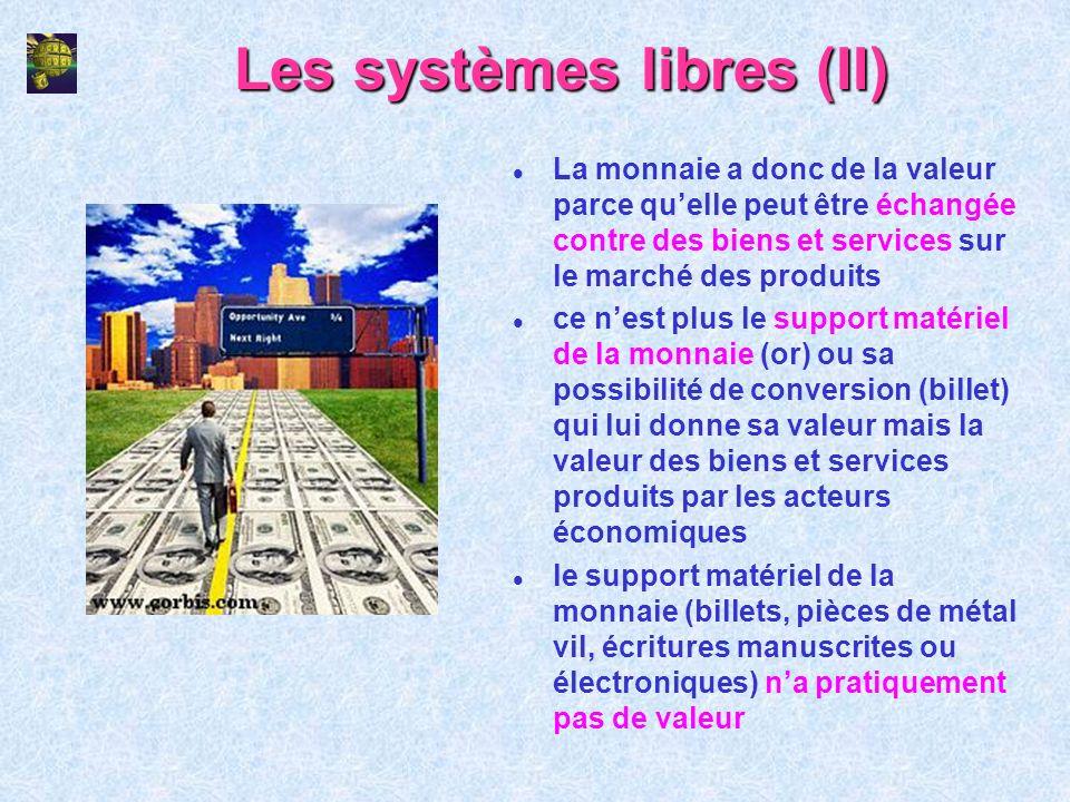 Les systèmes libres (II) l La monnaie a donc de la valeur parce quelle peut être échangée contre des biens et services sur le marché des produits l ce