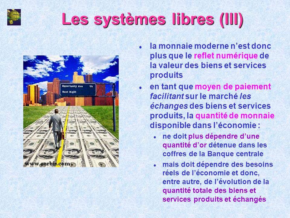 Les systèmes libres (III) l la monnaie moderne nest donc plus que le reflet numérique de la valeur des biens et services produits l en tant que moyen