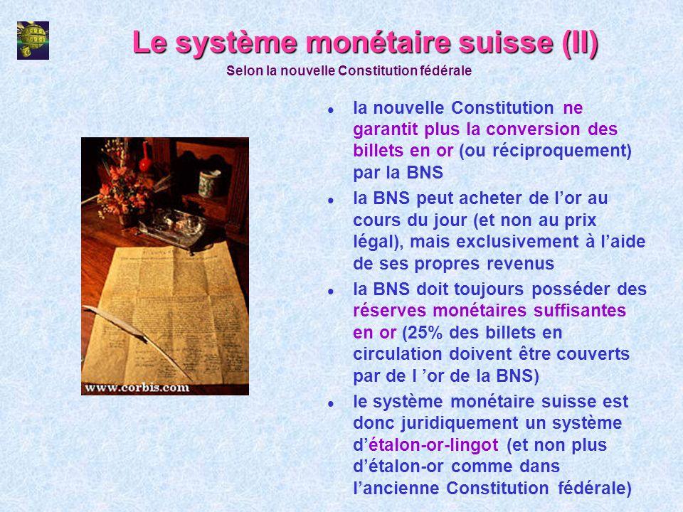 Le système monétaire suisse (II) l la nouvelle Constitution ne garantit plus la conversion des billets en or (ou réciproquement) par la BNS l la BNS p