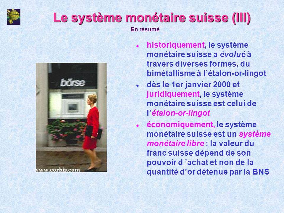 Le système monétaire suisse (III) l historiquement, le système monétaire suisse a évolué à travers diverses formes, du bimétallisme à létalon-or-lingo