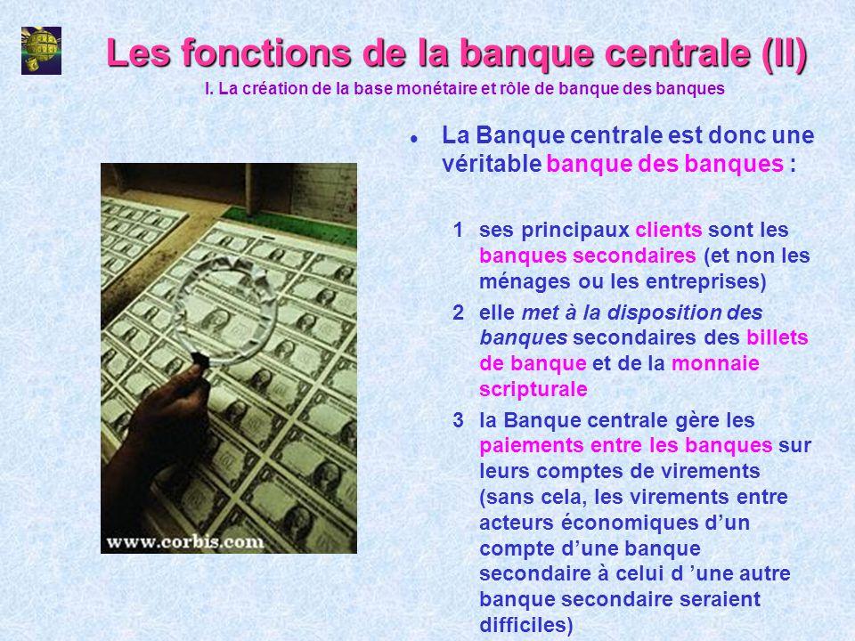 Les fonctions de la banque centrale (II) l La Banque centrale est donc une véritable banque des banques : 1ses principaux clients sont les banques sec