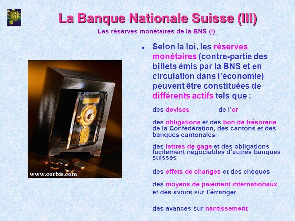 La Banque Nationale Suisse (III) l Selon la loi, les réserves monétaires (contre-partie des billets émis par la BNS et en circulation dans léconomie)