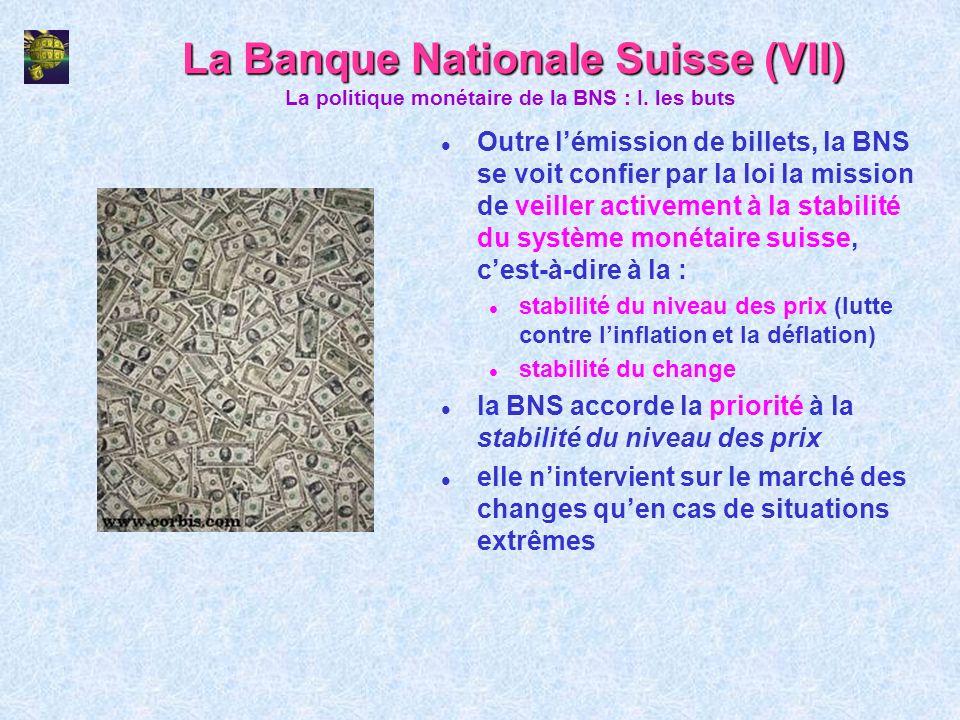 La Banque Nationale Suisse (VII) l Outre lémission de billets, la BNS se voit confier par la loi la mission de veiller activement à la stabilité du sy