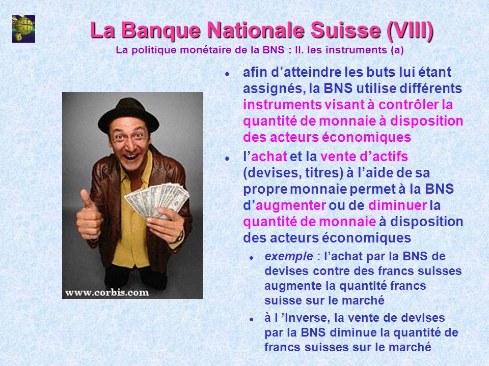 La Banque Nationale Suisse (VIII) l afin datteindre les buts lui étant assignés, la BNS utilise différents instruments visant à contrôler la quantité