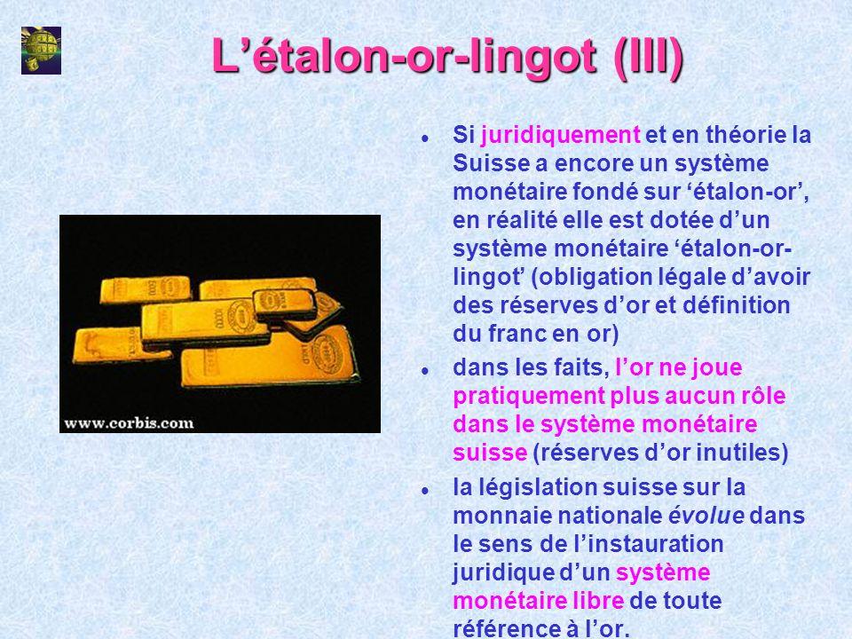 Létalon-or-lingot (III) l Si juridiquement et en théorie la Suisse a encore un système monétaire fondé sur étalon-or, en réalité elle est dotée dun sy