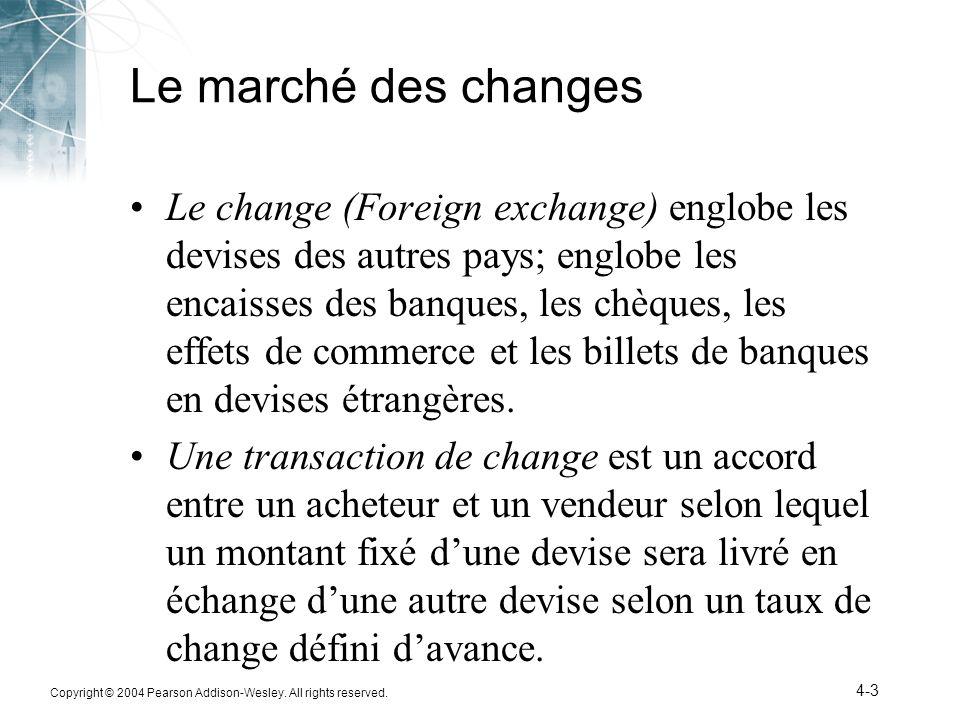 Copyright © 2004 Pearson Addison-Wesley. All rights reserved. 4-3 Le marché des changes Le change (Foreign exchange) englobe les devises des autres pa