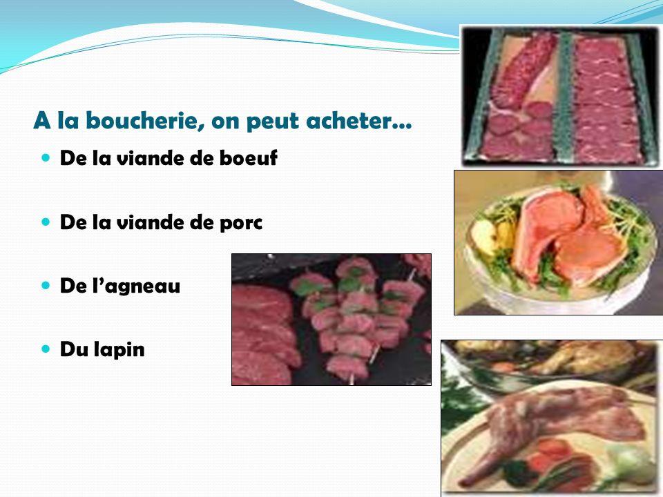 A la boucherie, on peut acheter… De la viande de boeuf De la viande de porc De lagneau Du lapin