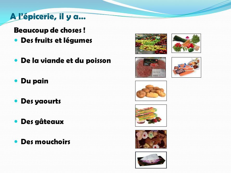 A lépicerie, il y a… Beaucoup de choses ! Des fruits et légumes De la viande et du poisson Du pain Des yaourts Des gâteaux Des mouchoirs