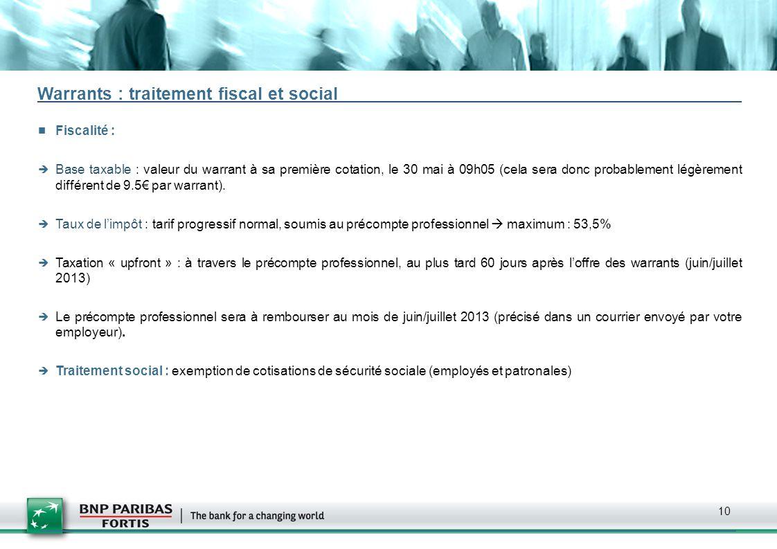 10 Warrants : traitement fiscal et social Fiscalité : Base taxable : valeur du warrant à sa première cotation, le 30 mai à 09h05 (cela sera donc proba
