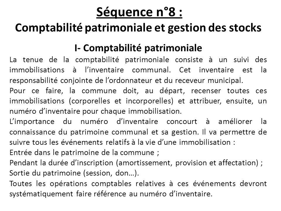 Séquence n°8 : Comptabilité patrimoniale et gestion des stocks I- Comptabilité patrimoniale La tenue de la comptabilité patrimoniale consiste à un sui