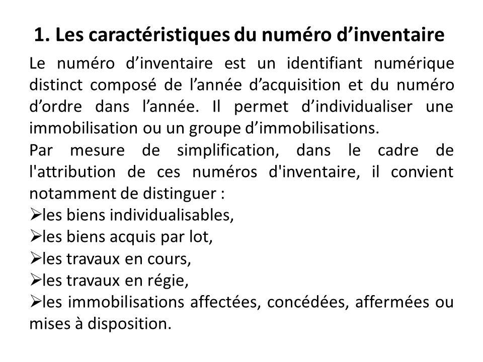 1. Les caractéristiques du numéro dinventaire Le numéro dinventaire est un identifiant numérique distinct composé de lannée dacquisition et du numéro