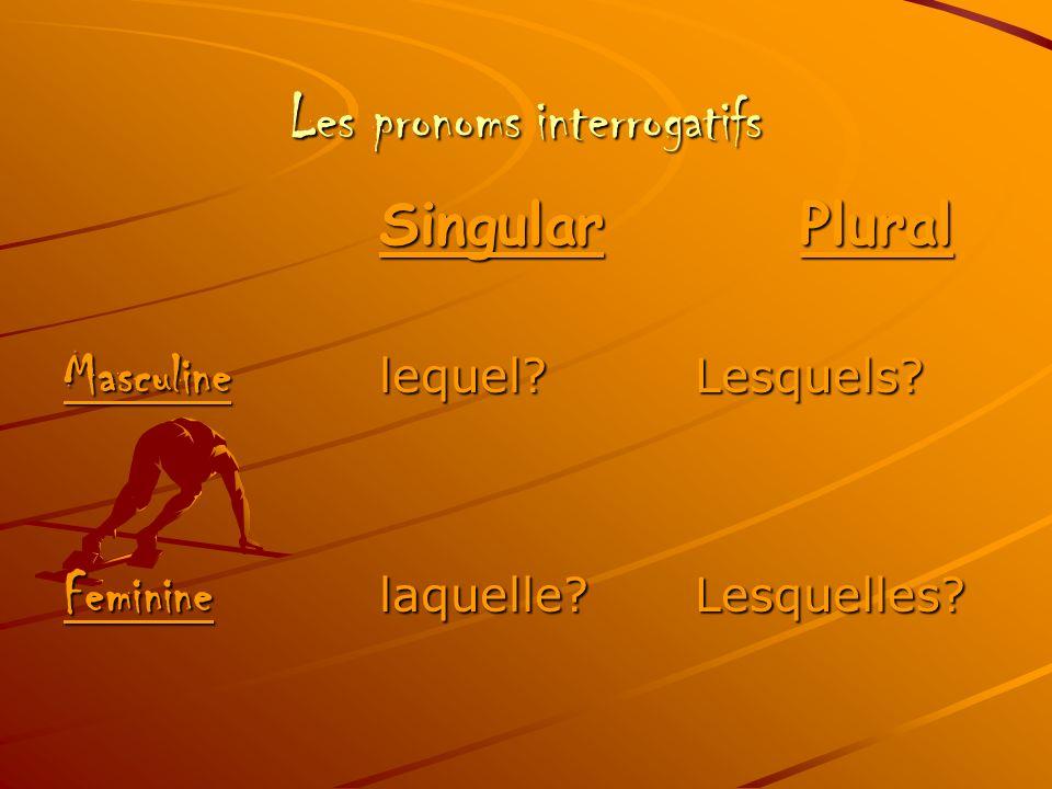 Les pronoms interrogatifs SingularPlural Masculine lequel?Lesquels? Feminine laquelle?Lesquelles?