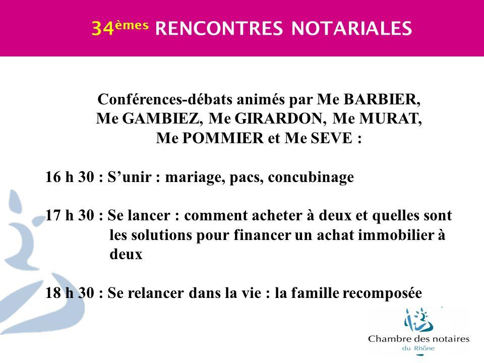 Conférences-débats animés par Me BARBIER, Me GAMBIEZ, Me GIRARDON, Me MURAT, Me POMMIER et Me SEVE : 16 h 30 : Sunir : mariage, pacs, concubinage 17 h