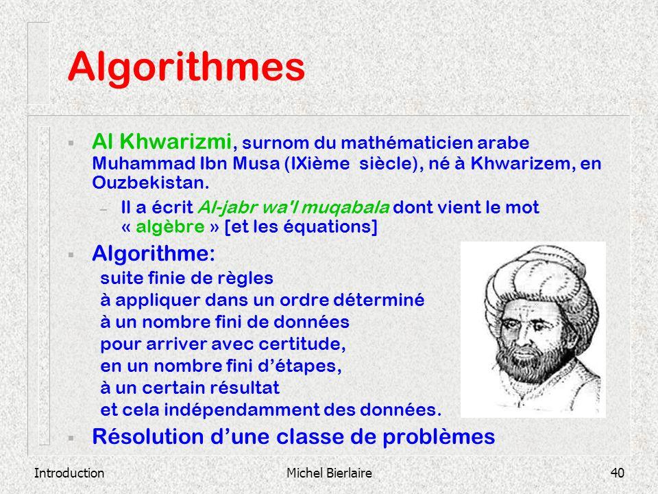 IntroductionMichel Bierlaire40 Algorithmes Al Khwarizmi, surnom du mathématicien arabe Muhammad Ibn Musa (IXième siècle), né à Khwarizem, en Ouzbekist