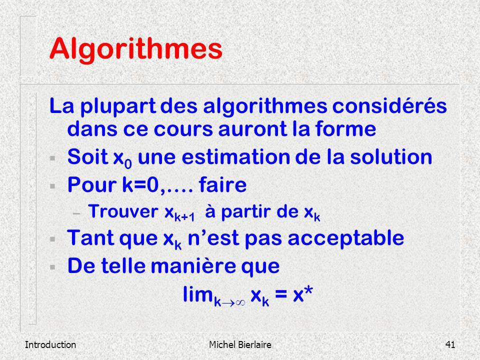 IntroductionMichel Bierlaire41 Algorithmes La plupart des algorithmes considérés dans ce cours auront la forme Soit x 0 une estimation de la solution