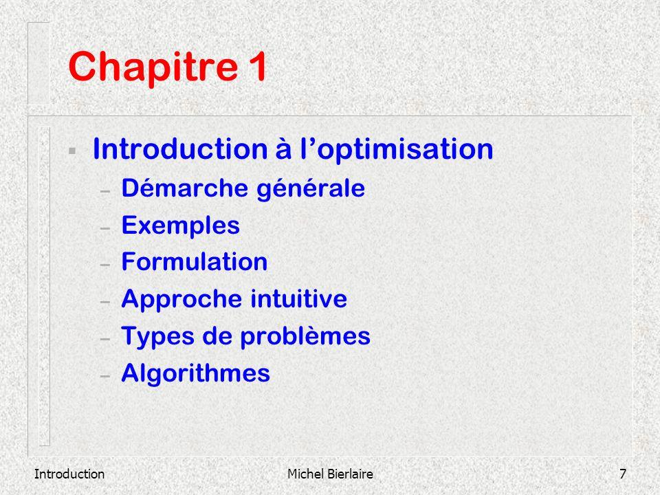 IntroductionMichel Bierlaire7 Introduction à loptimisation – Démarche générale – Exemples – Formulation – Approche intuitive – Types de problèmes – Al