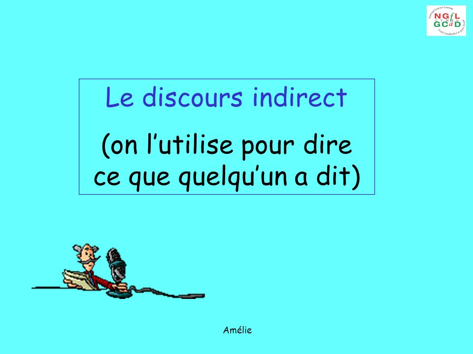 Amélie Le discours indirect (on lutilise pour dire ce que quelquun a dit)