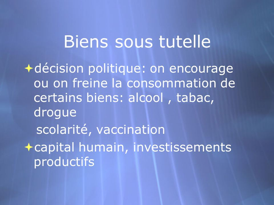 Biens sous tutelle décision politique: on encourage ou on freine la consommation de certains biens: alcool, tabac, drogue scolarité, vaccination capit