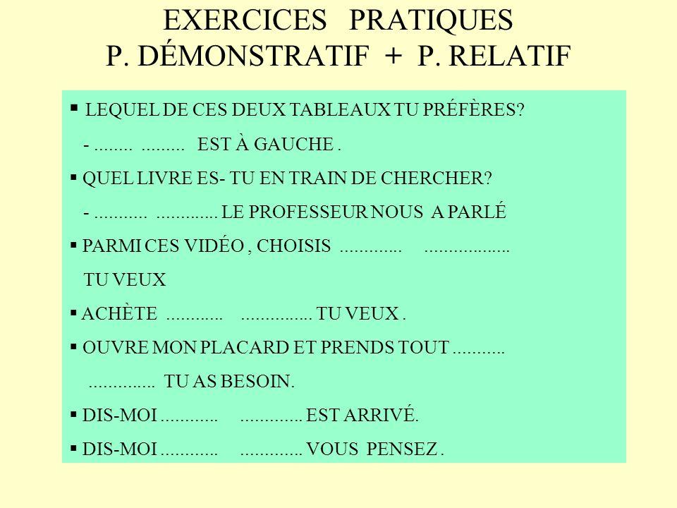 EXERCICES PRATIQUES P. DÉMONSTRATIF + P. RELATIF LEQUEL DE CES DEUX TABLEAUX TU PRÉFÈRES? -................. EST À GAUCHE. QUEL LIVRE ES- TU EN TRAIN