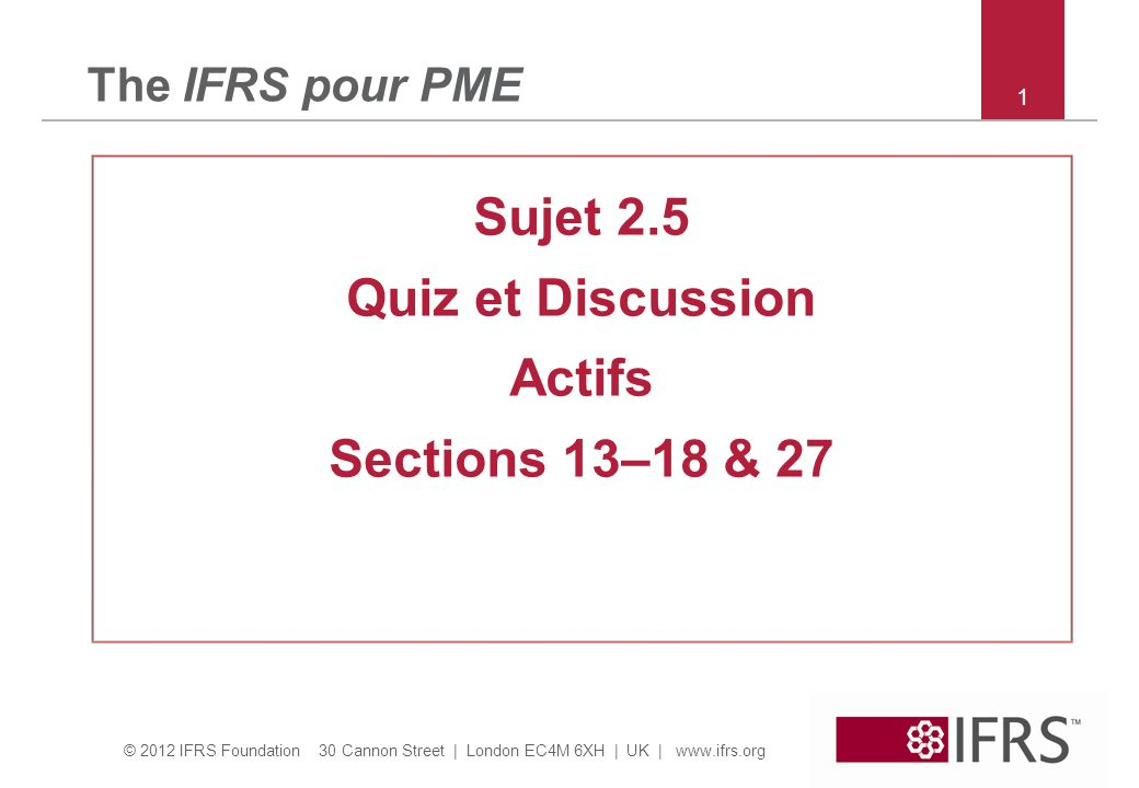 © 2012 IFRS Foundation 30 Cannon Street | London EC4M 6XH | UK | www.ifrs.org 22 Section 27 – Discussion questions Question 3: Comme question 2.