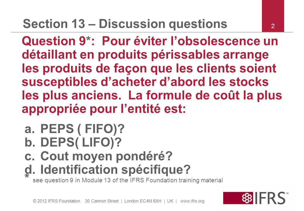 © 2012 IFRS Foundation 30 Cannon Street | London EC4M 6XH | UK | www.ifrs.org 2 Section 13 – Discussion questions Question 9*: Pour éviter lobsolescen