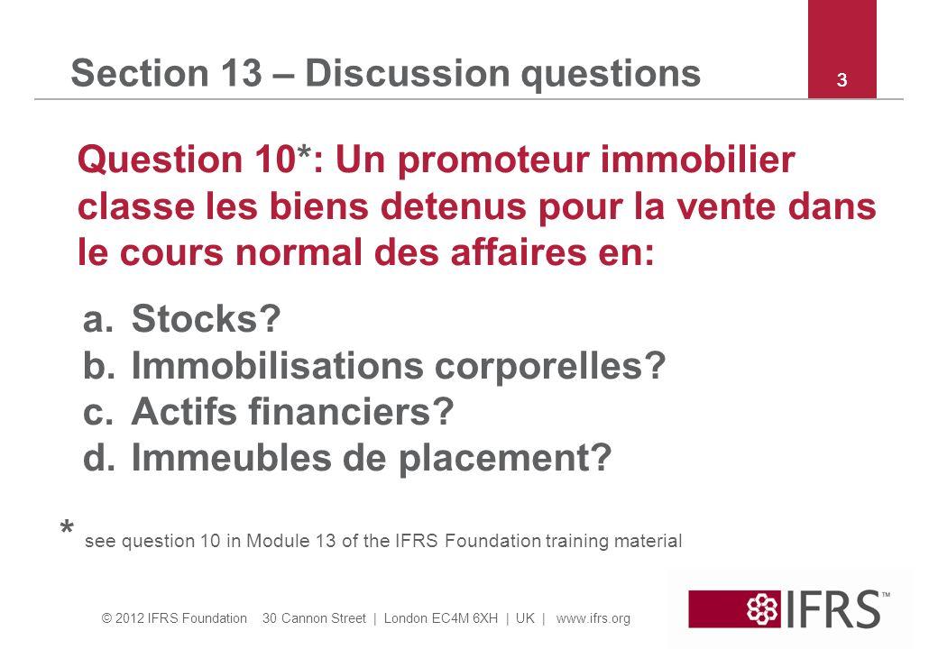 © 2012 IFRS Foundation 30 Cannon Street | London EC4M 6XH | UK | www.ifrs.org 4 Section 14 – Discussion questions Question 9*: Lesquels des suivants sont des indicateurs dinfluence notable par un investisseur.